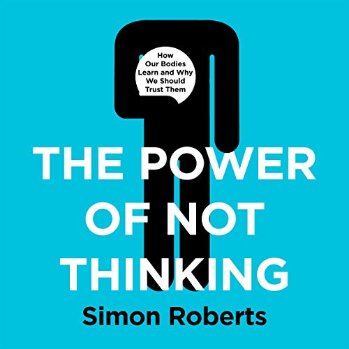 The Power of Not Thinking - Simon Roberts