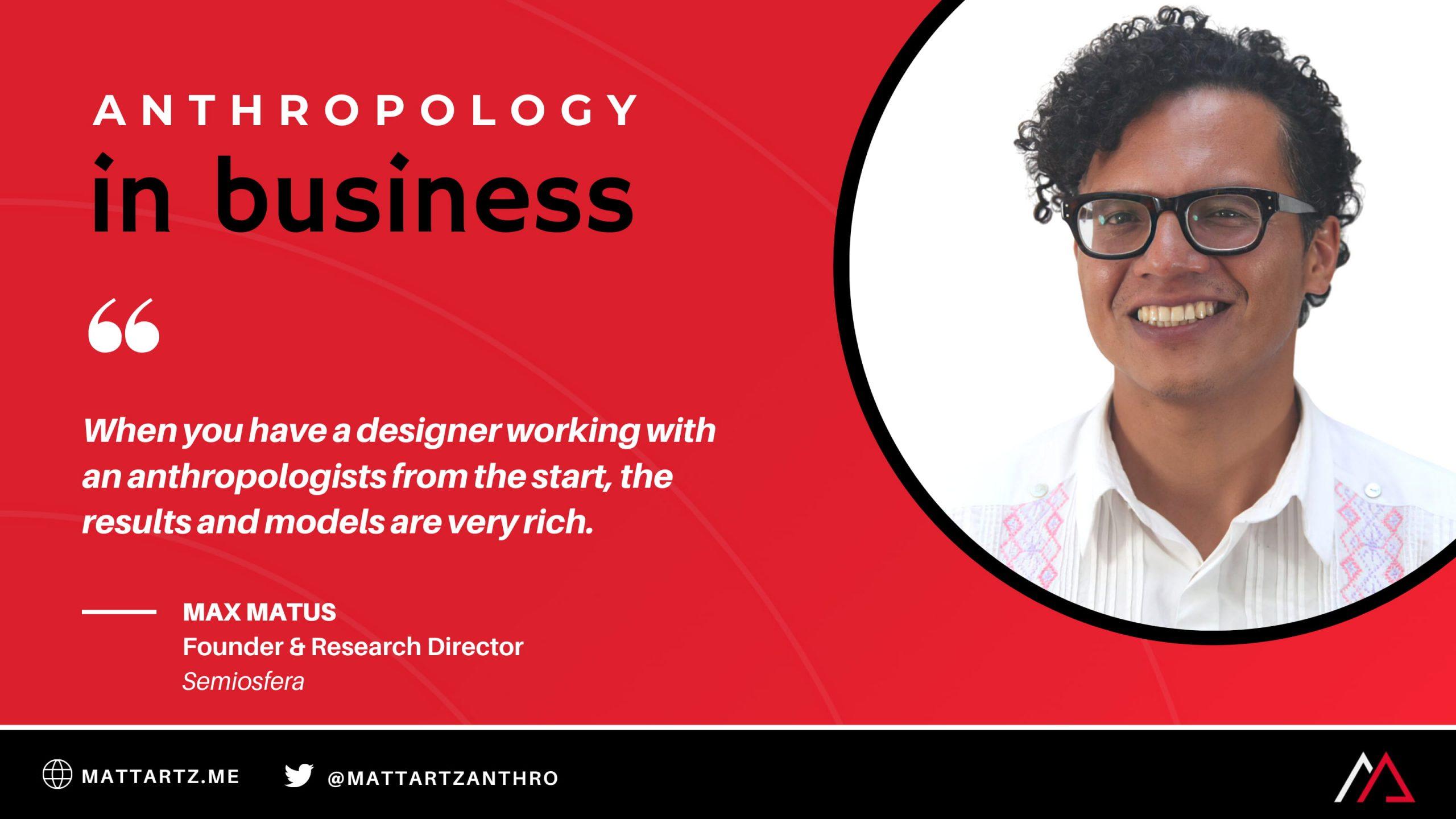 Max Matus on Anthropology in Business with Matt Artz